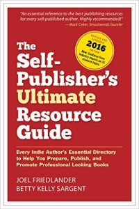 The Self-Publisher's Ultimate Resource Guide Every Indie Author's Essential Directory-To Help You Prepare, Publish, and Promote Professional Looking Books
